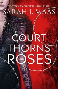 A Court of Thorns and Roses By Sarah J Maas *Alexa's Review*