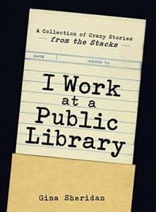 I Work at a Public Library by Gina Sheridan *Stephanie's Review*