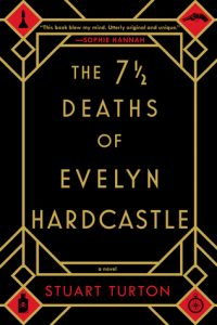 The 7 and a Half Days of Evelyn Hardcastle by Stuart Turton